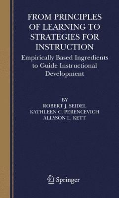 From Principles of Learning to Strategies for Instruction: Empirically Based Ingredients to Guide Instructional Development 9780387234762