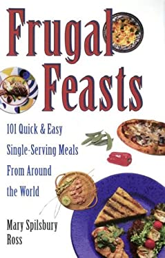 Frugal Feasts: 101 Quick and Easy Single-Serving Meals from Around the World 9780385255295