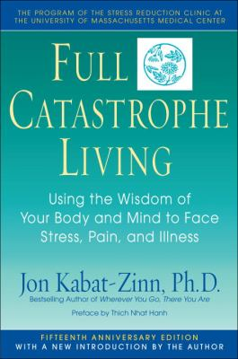 Full Catastrophe Living: Using the Wisdom of Your Body and Mind to Face Stress, Pain, and Illness 9780385303125
