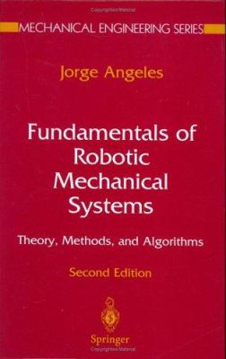Fundamentals of Robotic Mechanical Systems: Theory, Methods, and Algorithms 9780387953687