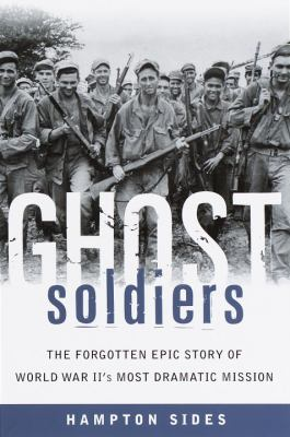 Ghost Soldiers: The Forgotten Epic Story of World War II's Most Dramatic Mission 9780385495646