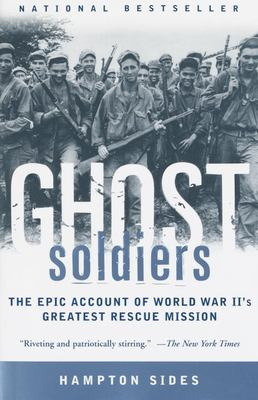 Ghost Soldiers: The Epic Account of World War II's Greatest Rescue Mission 9780385495653