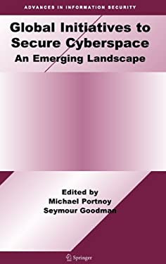 Global Initiatives to Secure Cyberspace: An Emerging Landscape 9780387097633