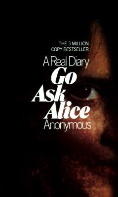 book review go ask alice The anonymous diarist in the 1971 book go ask alice is just a normal 15-year-old girl dealing with crushes, friendships, a new move and body image but when she attends a party and drinks a soda laced with lsd, she begins a drawn-out addiction to drugs that slowly but brutally takes over her life .