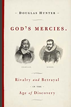 God's Mercies: Rivalry, Betrayal, and the Dream of Discovery 9780385660587