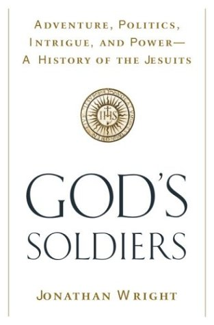 God's Soldiers: Adventure, Politics, Intrigue, and Power--A History of the Jesuits 9780385500784