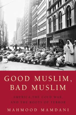 Good Muslim, Bad Muslim: America, the Cold War, and the Roots of Terror 9780385515375