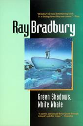Green Shadows, White Whale: A Novel of Ray Bradbury's Adventures Making Moby Dick with John Huston in Ireland 1133007