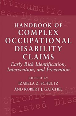Handbook of Complex Occupational Disability Claims: Early Risk Identification, Intervention, and Prevention 9780387224510