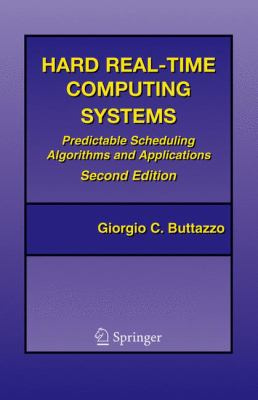 Hard Real-Time Computing Systems: Predictable Scheduling Algorithms and Applications 9780387231372
