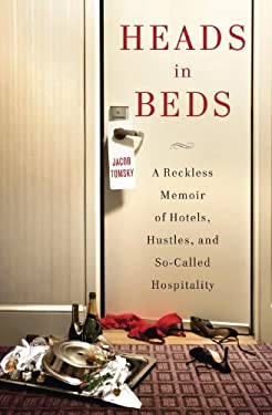 Heads in Beds: A Reckless Memoir of Hotels, Hustles, and So-Called Hospitality 9780385535632