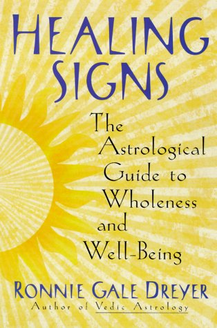 Healing Signs: The Astrological Guide to Wholeness and Well Being 9780385498159