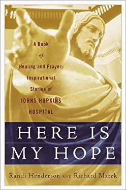 Here Is My Hope : A Book of Healing and Prayer - Inspirational Stories of Johns Hopkins Hospital