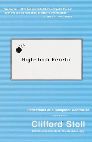 High-Tech Heretic: Reflections of a Computer Contrarian 9780385489768