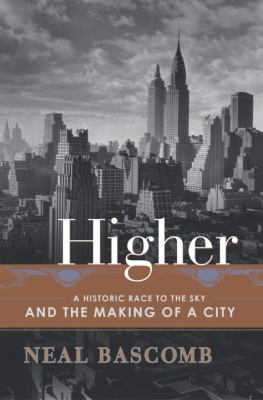 Higher: A Historic Race to the Sky and the Making of a City 9780385506601