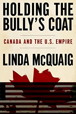 Holding the Bully's Coat: Canada and the U.S. Empire 9780385660129