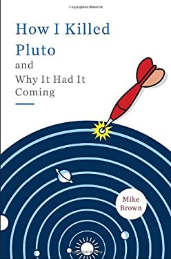 How I Killed Pluto and Why It Had It Coming 9780385531085