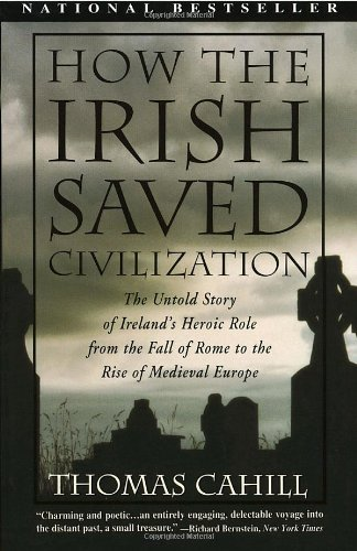 How the Irish Saved Civilization: The Untold Story of Ireland's Heroic Role from the Fall of Rome to Rise of Medieval Europe 9780385418492