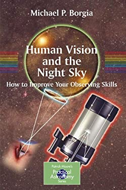 Human Vision and the Night Sky: How to Improve Your Observing Skills 9780387307763