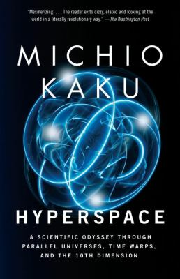 Hyperspace: A Scientific Odyssey Through Parallel Universes, Time Warps, and the 10th Dimens Ion 9780385477055