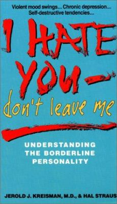 I Hate You, Don't Leave Me: Understanding the Borderline Personality 9780380713059