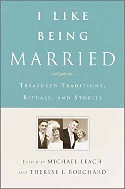 I Like Being Married: Treasured Traditions, Rituals, and Stories 9780385502313