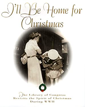 I'll Be Home for Christmas: The Library of Congress Revisits the Spirit of Christmas During World War II 9780385334631