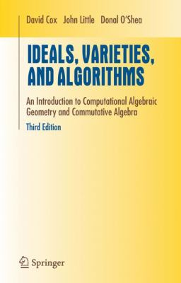 Ideals, Varieties, and Algorithms: An Introduction to Computational Algebraic Geometry and Commutative Algebra 9780387356501