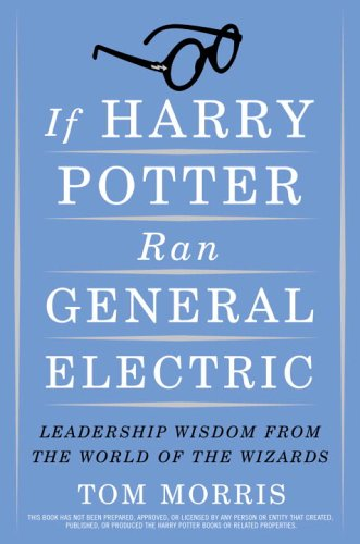 If Harry Potter Ran General Electric: Leadership Wisdom from the World of the Wizards 9780385517546