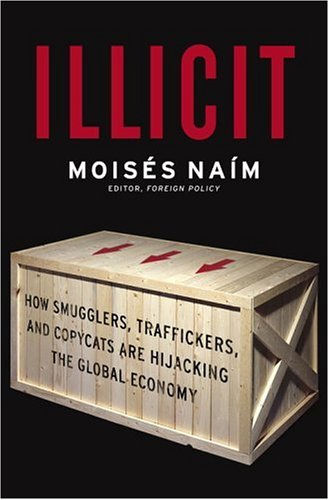 Illicit: How Smugglers, Traffickers, and Copycats Are Hijacking the Global Economy 9780385513920