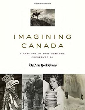 Imagining Canada: A Century Photographs Preserved by the New York Times 9780385677097
