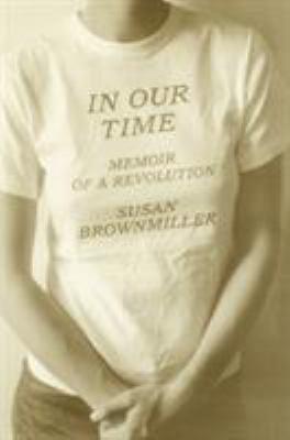 In Our Time: Memoir of a Revolution - Brownmiller, Susan