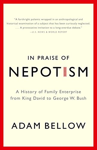 In Praise of Nepotism: A History of Family Enterprise from King David to George W. Bush 9780385493895