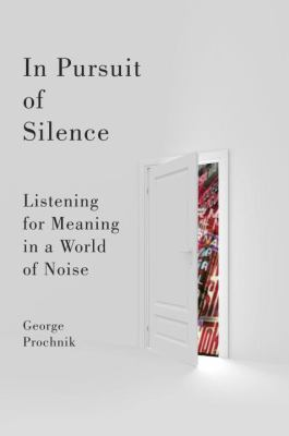 In Pursuit of Silence: Listening for Meaning in a World of Noise 9780385528887