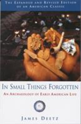 In Small Things Forgotten: An Archaeology of Early American Life 9780385483995