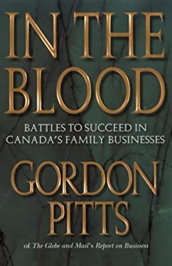 In the Blood: Battles to Succeed in Canada's Family Businesses 9780385258296