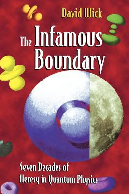 The Infamous Boundary: Seven Decades of Heresy in Quantum Physics 9780387947266