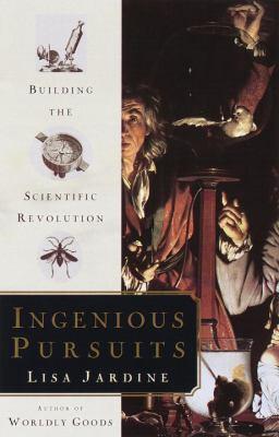 Ingenious Pursuits: Building the Scientific Revolution 9780385493253
