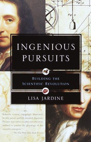 Ingenious Pursuits: Building the Scientific Revolution 9780385720014