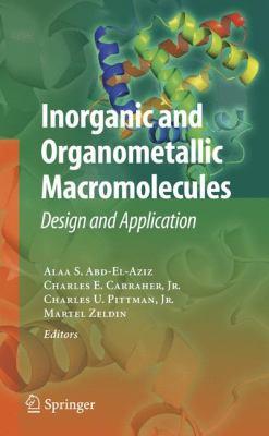 Inorganic and Organometallic Macromolecules: Design and Applications 9780387729466