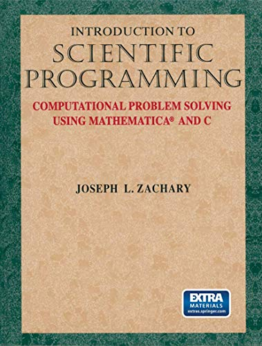 Introduction to Scientific Programming: Computational Problem Solving Using Mathematica and C [With Interactive On-Line Laboratory Materials] 9780387982502