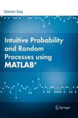 Intuitive Probability and Random Processes Using MATLAB 9780387241579