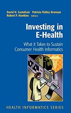 Investing in E-Health: What It Takes to Sustain Consumer Health Informatics 9780387495071
