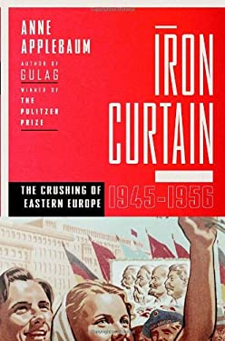 Iron Curtain: The Crushing of Eastern Europe, 1945-1956 9780385515696