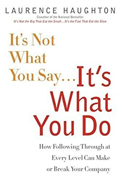It's Not What You Say...It's What You Do: How Following Through at Every Level Can Make or Break Your Company 9780385510417