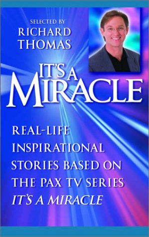 It's a Miracle: Real-Life Inspirational Stories Based on the Pax TV Series