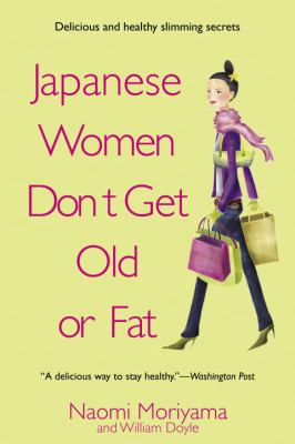 Japanese Women Don't Get Old or Fat: Secrets of My Mother's Tokyo Kitchen 9780385339988