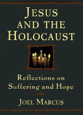 Jesus and the Holocaust: Reflections on Suffering and Hope 9780385487658