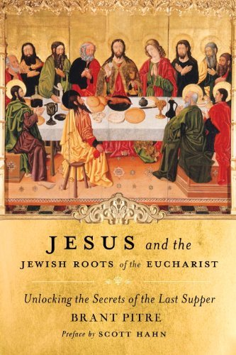 Jesus and the Jewish Roots of the Eucharist: Unlocking the Secrets of the Last Supper 9780385531849
