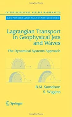 Lagrangian Transport in Geophysical Jets and Waves: The Dynamical Systems Approach 9780387332697